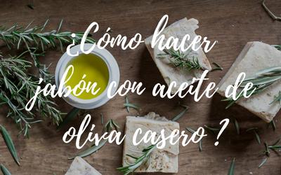 ¿Cómo hacer jabón con Aceite de Oliva casero?