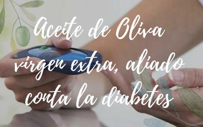 Aceite de oliva virgen extra, aliado contra la diabetes
